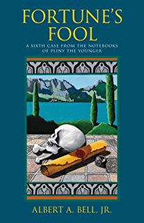 Fortune's Fool: A Sixth Case from the Notebooks of Pliny the Younger (English Edition)