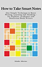 How to Take Smart Notes: One Simple Technique to Boost Writing, Learning and Thinking – for Students, Academics and Nonfic...
