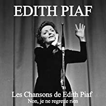 Les chansons de Edith Piaf: Non, je ne regrette rien