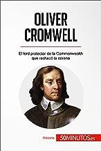 Oliver Cromwell: El lord protector de la Commonwealth que rechazó la corona (Historia) (Spanish Edition)