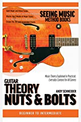 Guitar Theory Nuts & Bolts: Music Theory Explained in Practical, Everyday Context for All Genres (Seeing Music) Kindle Edition