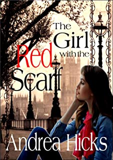 THE GIRL WITH THE RED SCARF: A love story written in a time of war, a romance that survives...the one you won't forget.