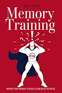 Memory Training: Improve Your Memory to Reach Its Unlimited Potential. Build Your Own Memory Palace! (Accelerated Learning Book 2)