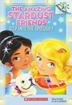 Step Into the Spotlight!: A Branches Book (The Amazing Stardust Friends #1)