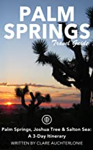 Palm Springs Travel Guide (Unanchor) - Palm Springs, Joshua Tree & Salton Sea: A 3-Day Itinerary