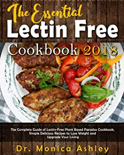 The Essential Lectin Free Cookbook 2018: The Complete Guide of Lectin-Free Plant Based Paradox Cookbook, Simple Delicious Recipes to Lose Weight and ... complete Lectin Free Diet Recipes Cookbook)