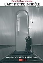 L'art d'être infidèle: Un essai sur la monogamie à travers le monde (French Edition)
