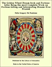The Golden Wheel Dream-book and Fortune-teller Being the most Complete Work on Fortune-telling and Interpreting Dreams Eve...