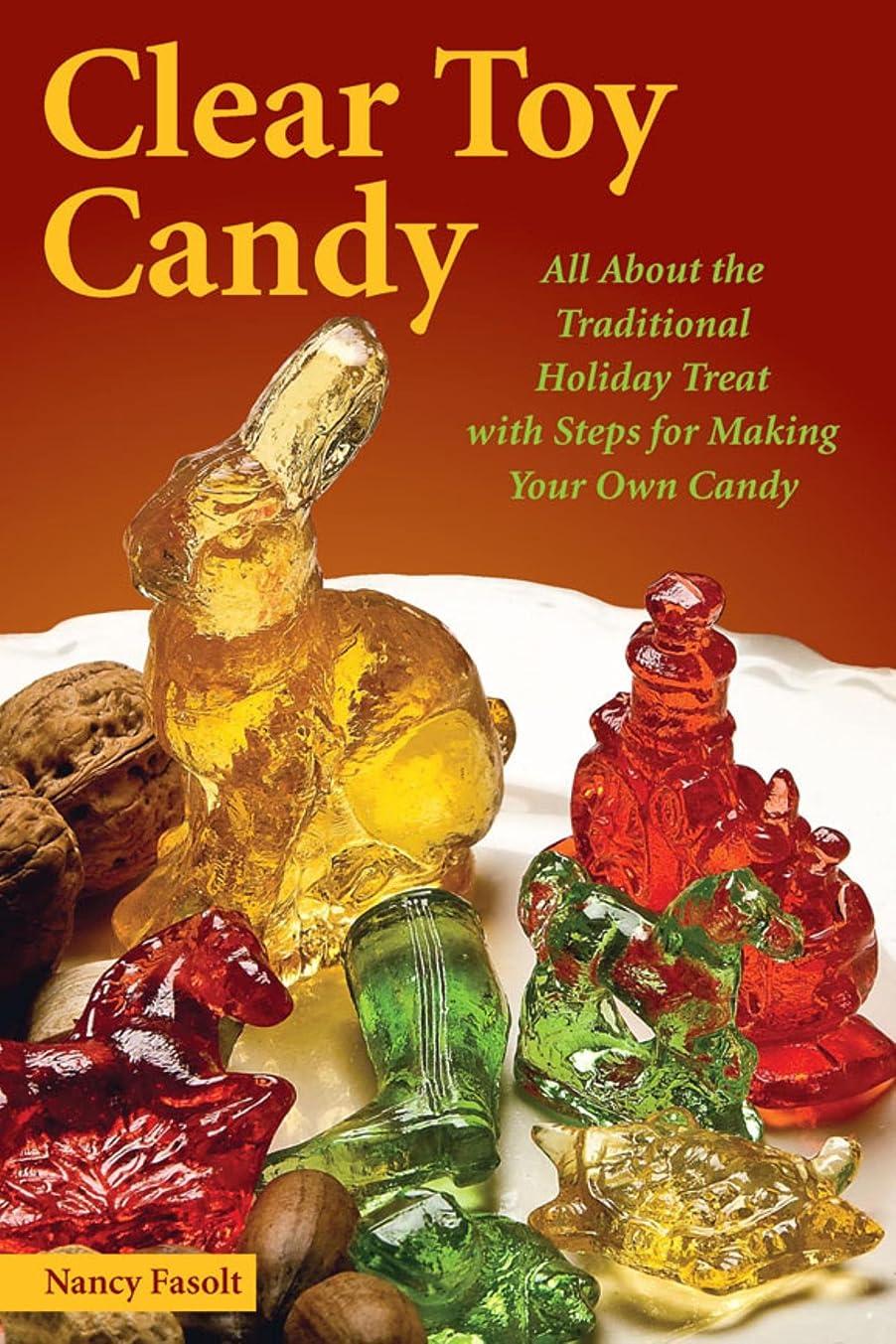 裸引退する知恵Clear Toy Candy: All About the Traditional Holiday Treat with Steps for Making Your Own Candy (English Edition)