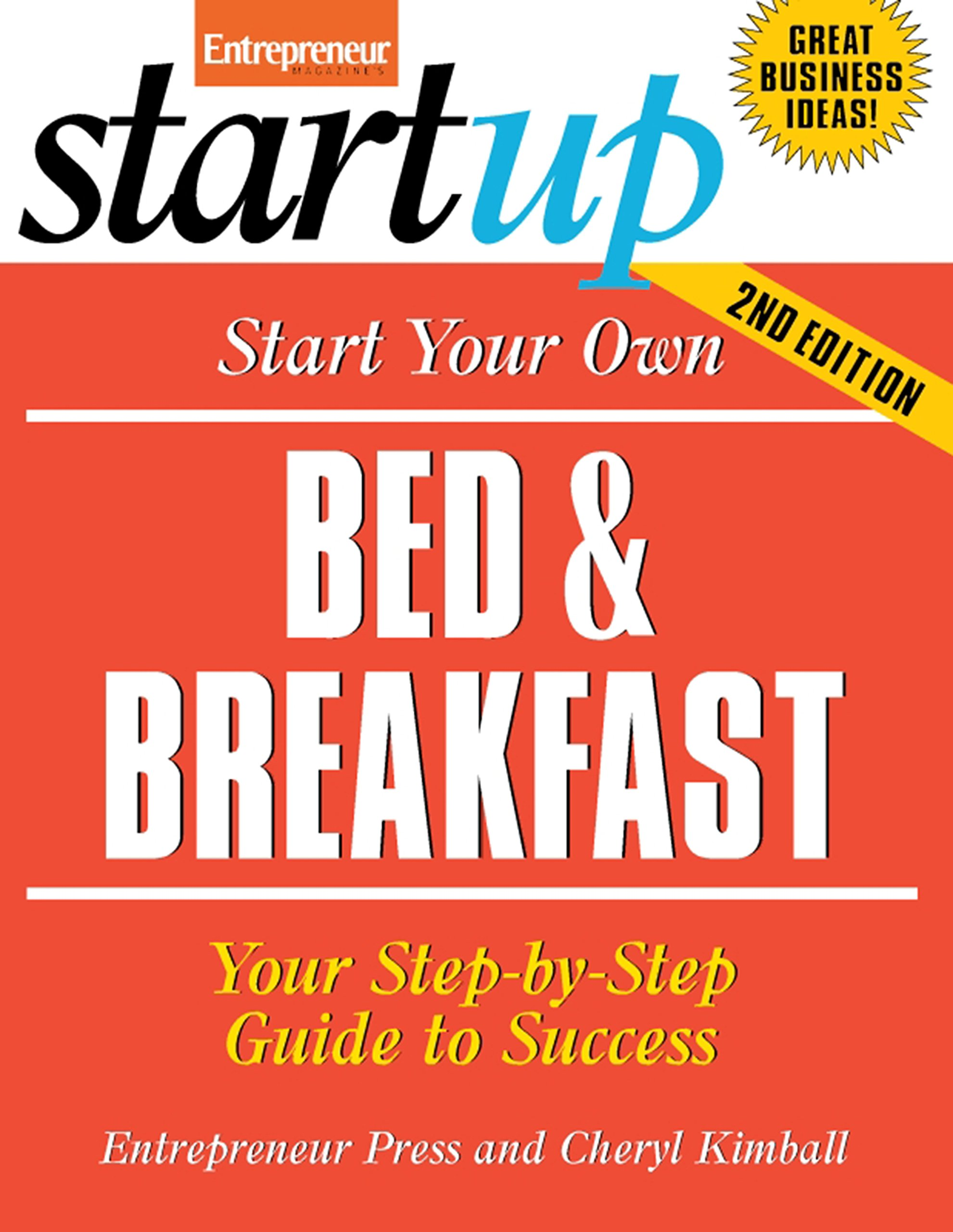Start Your Own Bed and Breakfast: Your Step-By-Step Guide to Success (StartUp Series)