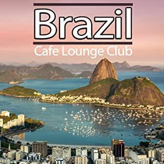 Brazil Cafe Lounge Club (Essential Beach Sunset Chillout Grooves Del Mar)