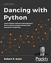 Dancing with Python: Learn Python software development from scratch and get started with quantum computing (English Edition)