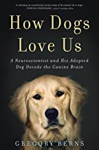 How Dogs Love Us: A Neuroscientist and His Adopted Dog Decode the Canine Brain