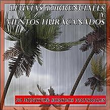Lluvias Torrenciales y Vientos Huracanados: 90 Minutos: Sonidos Naturales