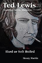 Ted Lewis: Novelist, Artist, Musician Hard or Soft Boiled