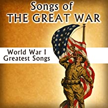 Songs of the Great War - World War I Greatest Songs