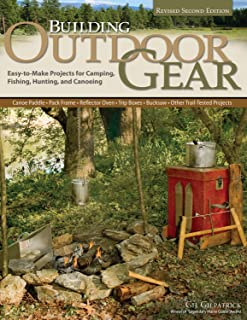 Building Outdoor Gear, Revised 2nd Edition: Easy-to-Make Projects for Camping, Fishing, Hunting, & Canoeing: Canoe Paddle, Pack Frame, Reflector Oven, Trip Boxes, Bucksaw & Other Trail-Tested Projects