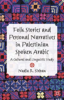 Folk Stories and Personal Narratives in Palestinian Spoken Arabic: A Cultural and Linguistic Study