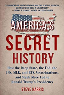 America's Secret History: How the Deep State, the Fed, the JFK, MLK, and RFK Assassinations, and Much More Led to Donald T...