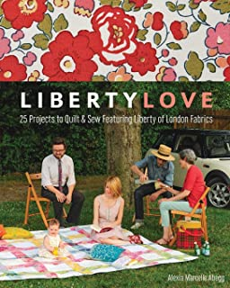 Liberty Love: 25 Projects to Quilt & Sew Featuring Liberty of London Fabrics