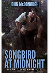Songbird at Midnight (A Lochlan Nohr Novel Book 1) Kindle Edition