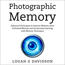 Photographic Memory: Advanced Techniques to Improve Memory, Have Unlimited Memory and Accelerated Learning with Memory Tec...