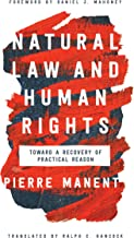 Natural Law and Human Rights: Toward a Recovery of Practical Reason (Catholic Ideas for a Secular World)