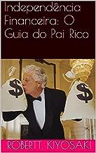 Independência Financeira: O Guia do Pai Rico (Portuguese Edition)