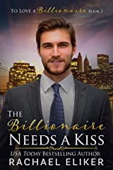 The Billionaire Needs a Kiss: A Sweet Second Chance Billionaire Romance (To Love a Billionaire Book 3) Kindle Edition