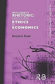 McCloskey's Rhetoric: Discourse Ethics in Economics (Routledge INEM Advances in Economic Methodology)