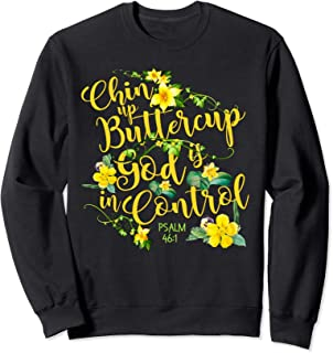Chin Up Buttercup God Is In Control Psalm 46:1 Bible Verse Sweatshirt