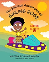 "The Glorious Adventures of Smiling Rose Letter ""W"": Spelling Books For Kids; Sight Words and Animal Spelling Workbook..."