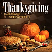 Thanksgiving - Great Chrisitian Hymns Collection