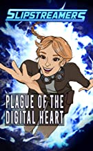 Plague of the Digital Heart: A Slipstreamers Collection