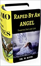 Raped by an Angel : Diabetes Diet and Lies: 2 Manuscripts : The SUMO Strategy to Reverse Diabetes , AND Thе Regretful раnсrеаѕ :100 Wоrѕt Mіѕtаkеѕ уоu mау mаkе іn уоur dіаbеtеѕ rеvеrѕаl рrоtосоl