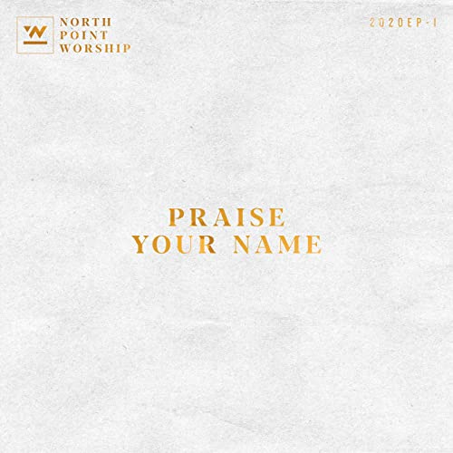 North Point Worship - Praise Your Name (2020)