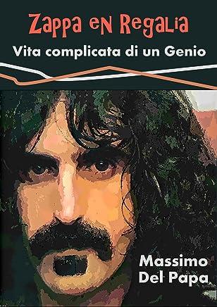 Zappa en Regalia - Vita complicata di un Genio