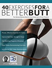 40 Exercises for a Better Butt: The Ultimate Workout Book for Great Glutes and a Perfect Posterior (Exercise Books)