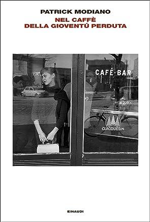 Nel caffè della gioventù perduta (LArcipelago Einaudi Vol. 168)