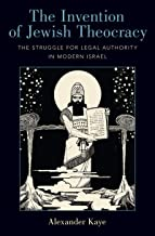 The Invention of Jewish Theocracy: The Struggle for Legal Authority in Modern Israel (English Edition)