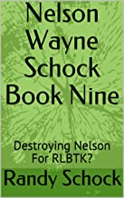 Nelson Wayne Schock Book Nine: Destroying Nelson For RLBTK?