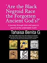 'Are the Black Negroid Race the Forgotten Ancient God's?': 'A journey through time and space in search of the undeniable truth!'