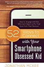 52 Ways to Connect with Your Smartphone Obsessed Kid: How to Engage with Kids Who Can't Seem to Pry Their Eyes from Their Devices!