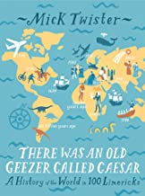 There Was An Old Geezer Called Caesar: A History of the world in 100 limericks (English Edition)