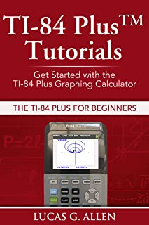 TI-84 Plus Tutorials: The TI-84 Plus for Beginners: Get Started with the TI-84 Plus Graphing Calculator (English Edition)