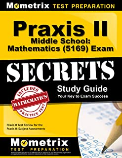 Praxis II Middle School: Mathematics (5169) Exam Secrets Study Guide: Praxis II Test Review for the Praxis II: Subject Assessments