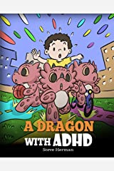 A Dragon With ADHD: A Children's Story About ADHD. A Cute Book to Help Kids Get Organized, Focus, and Succeed. (My Dragon Books 41) Kindle Edition