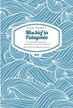 Mischief in Patagonia Paperback: An intolerable deal of sea, one halfpennyworth of mountain