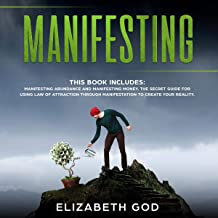 Manifesting: This Book Includes Manifesting Abundance and Manifesting Money and The Secret Guide for Using Law of Attracti...