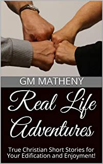 Real Life Adventures: True Christian Short Stories for Your Edification and Enjoyment!